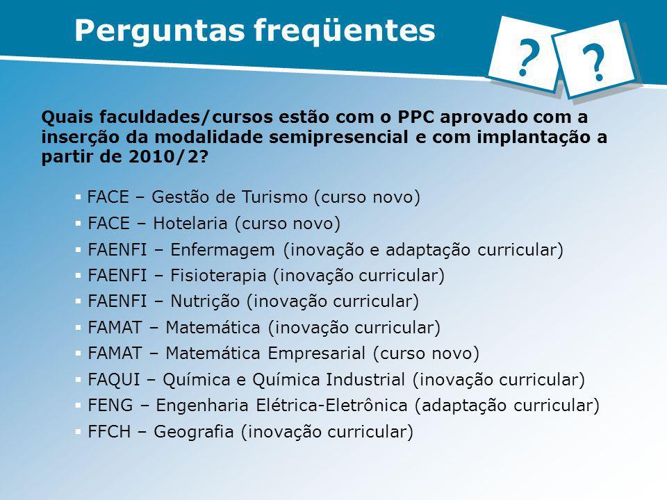 Quais faculdades/cursos estão com o PPC aprovado com a inserção da modalidade semipresencial e com implantação a partir de 2010/2? FACE – Gestão de Tu