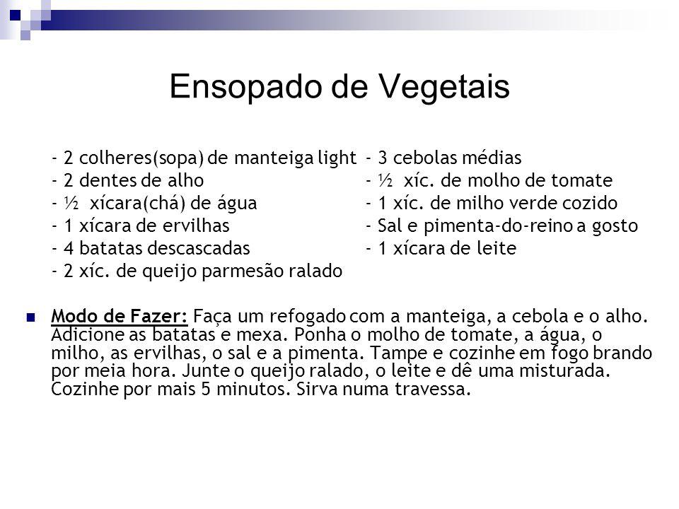 Ensopado de Vegetais - 2 colheres(sopa) de manteiga light- 3 cebolas médias - 2 dentes de alho- ½ xíc. de molho de tomate - ½ xícara(chá) de água- 1 x