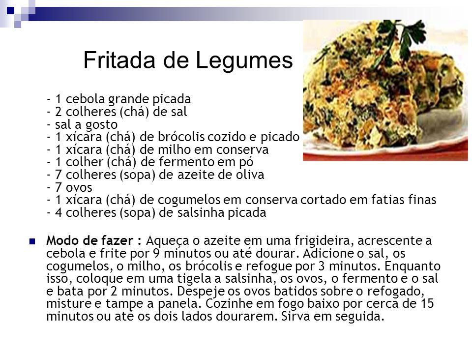 Fritada de Legumes - 1 cebola grande picada - 2 colheres (chá) de sal - sal a gosto - 1 xícara (chá) de brócolis cozido e picado - 1 xícara (chá) de m