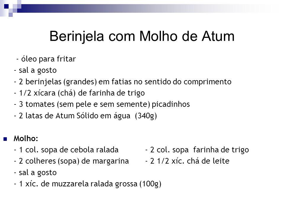 Berinjela com Molho de Atum - óleo para fritar - sal a gosto - 2 berinjelas (grandes) em fatias no sentido do comprimento - 1/2 xícara (chá) de farinh
