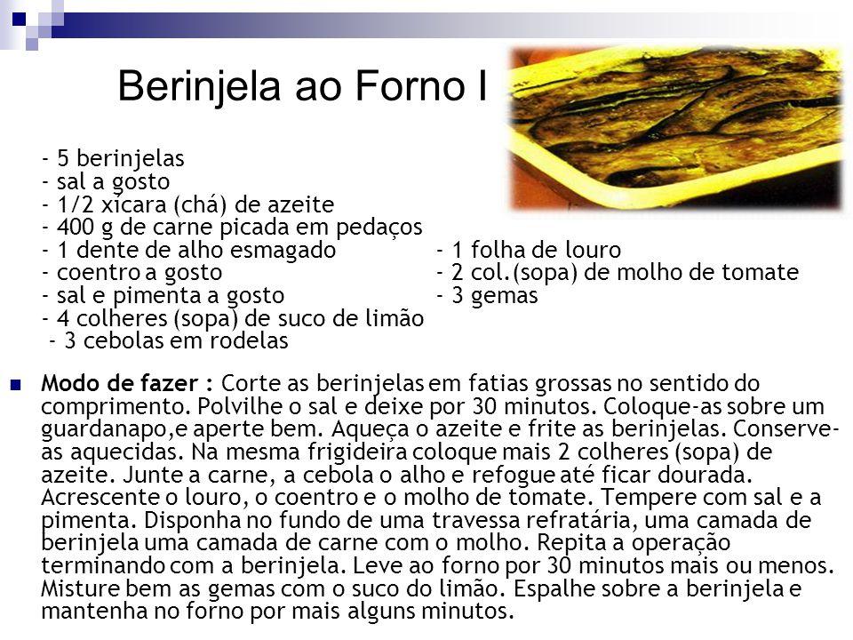 Berinjela ao Forno I - 5 berinjelas - sal a gosto - 1/2 xícara (chá) de azeite - 400 g de carne picada em pedaços - 1 dente de alho esmagado - 1 folha