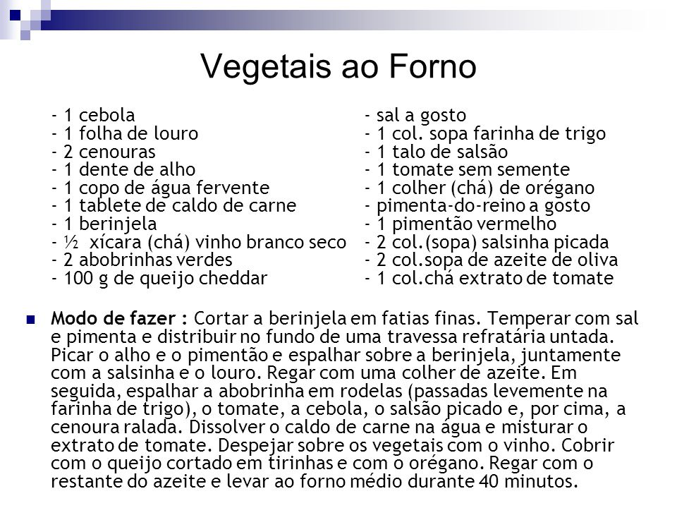 Vegetais ao Forno - 1 cebola - sal a gosto - 1 folha de louro - 1 col. sopa farinha de trigo - 2 cenouras - 1 talo de salsão - 1 dente de alho - 1 tom