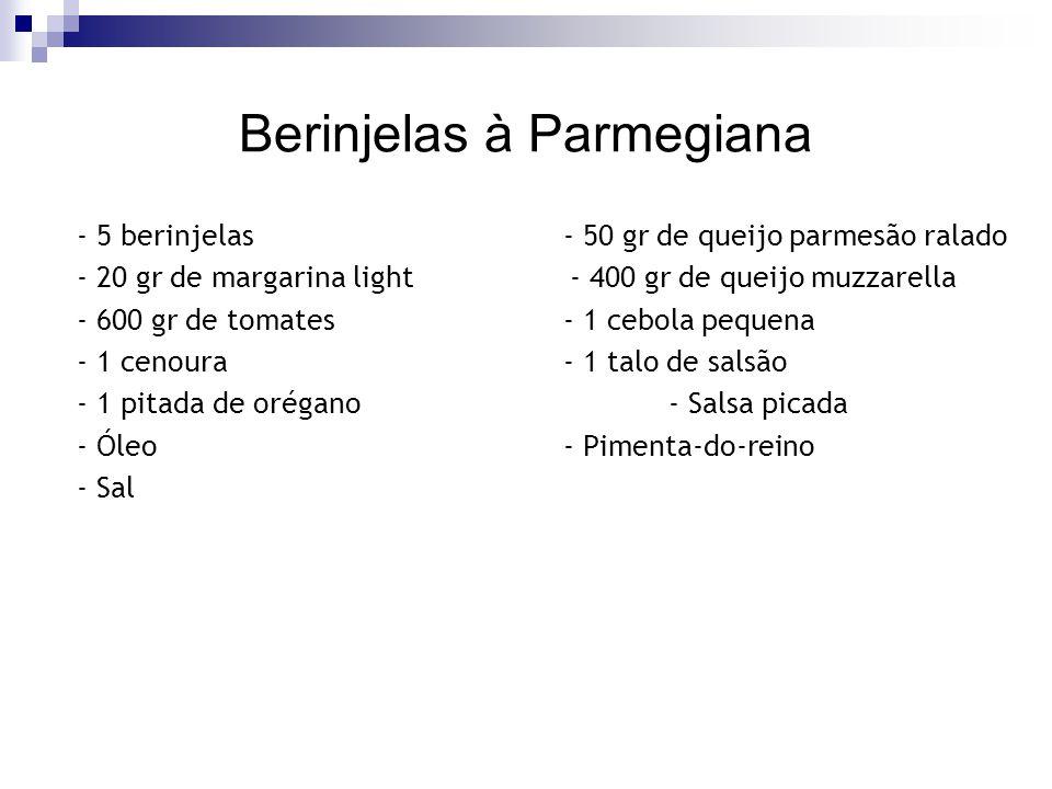 Berinjelas à Parmegiana - 5 berinjelas - 50 gr de queijo parmesão ralado - 20 gr de margarinalight - 400 gr de queijo muzzarella - 600 gr de tomates -