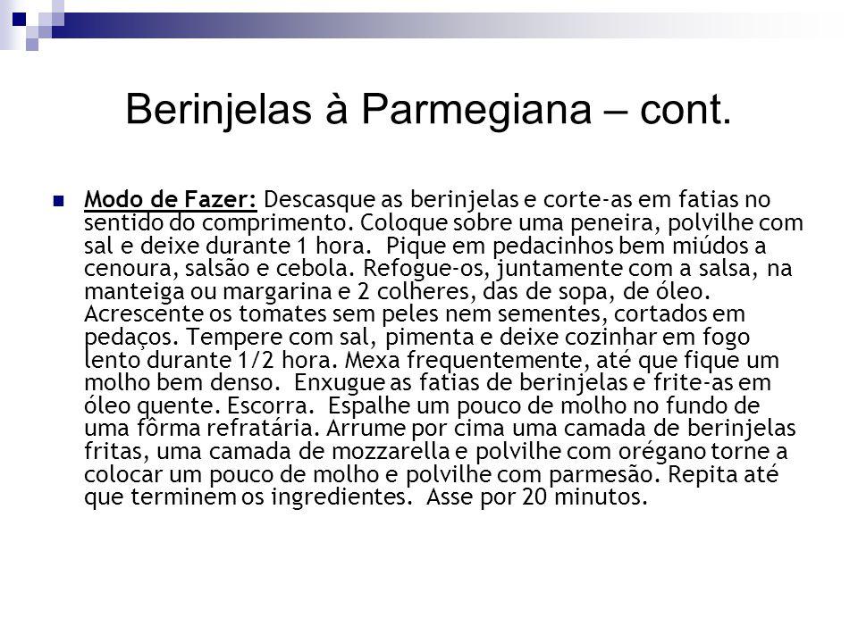 Berinjelas à Parmegiana – cont. Modo de Fazer: Descasque as berinjelas e corte-as em fatias no sentido do comprimento. Coloque sobre uma peneira, polv