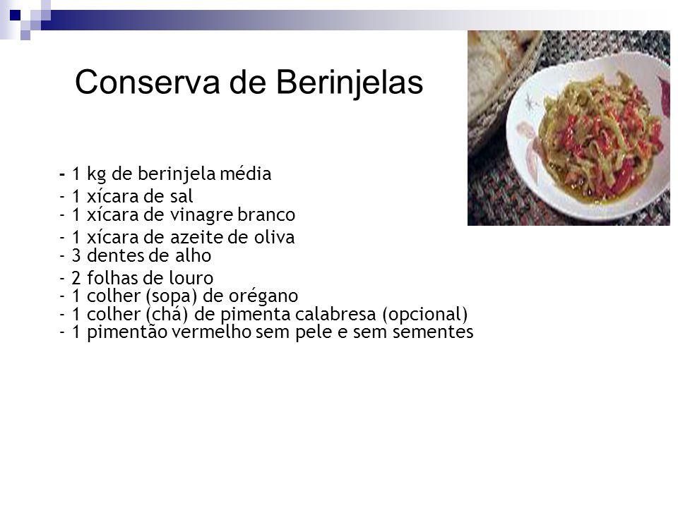 Conserva de Berinjelas - 1 kg de berinjela média - 1 xícara de sal - 1 xícara de vinagre branco - 1 xícara de azeite de oliva - 3 dentes de alho - 2 f