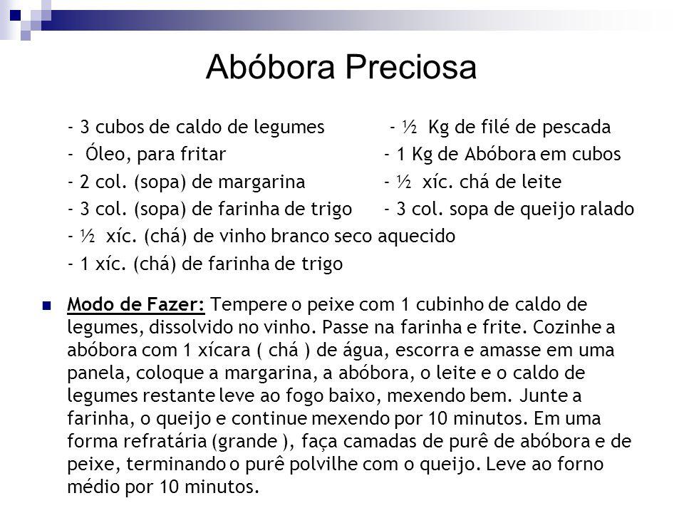 Abóbora Preciosa - 3 cubos de caldo de legumes - ½ Kg de filé de pescada - Óleo, para fritar - 1 Kg de Abóbora em cubos - 2 col. (sopa) de margarina -