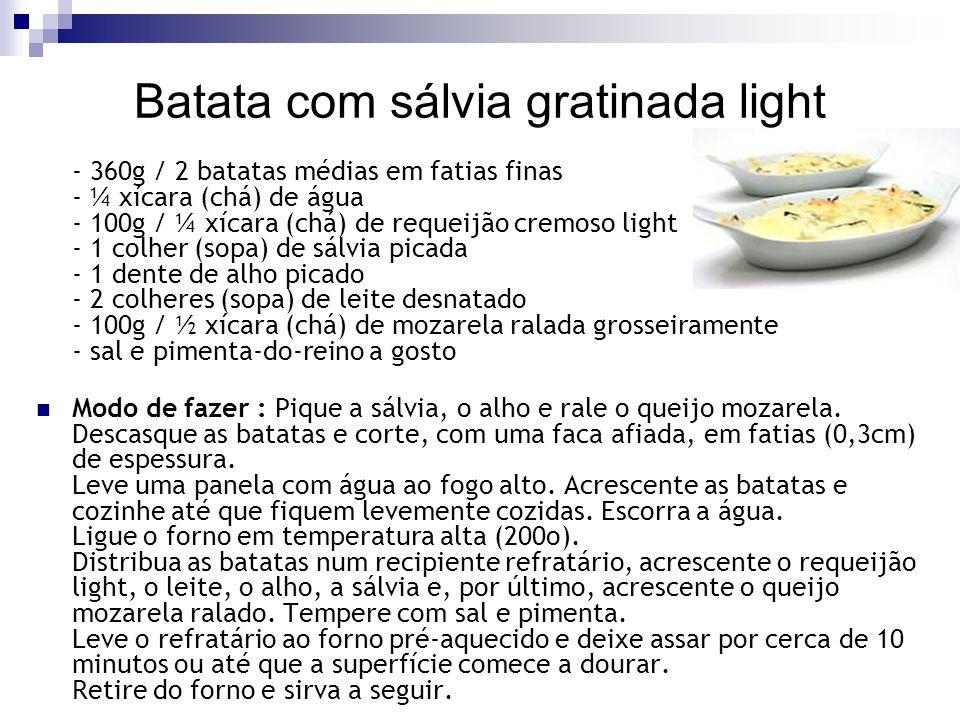 Batata com sálvia gratinada light - 360g / 2 batatas médias em fatias finas - ¼ xícara (chá) de água - 100g / ¼ xícara (chá) de requeijão cremoso ligh