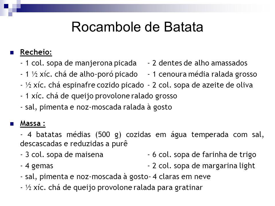 Rocambole de Batata Recheio: - 1 col. sopa de manjerona picada- 2 dentes de alho amassados - 1 ½ xíc. chá de alho-poró picado- 1 cenoura média ralada