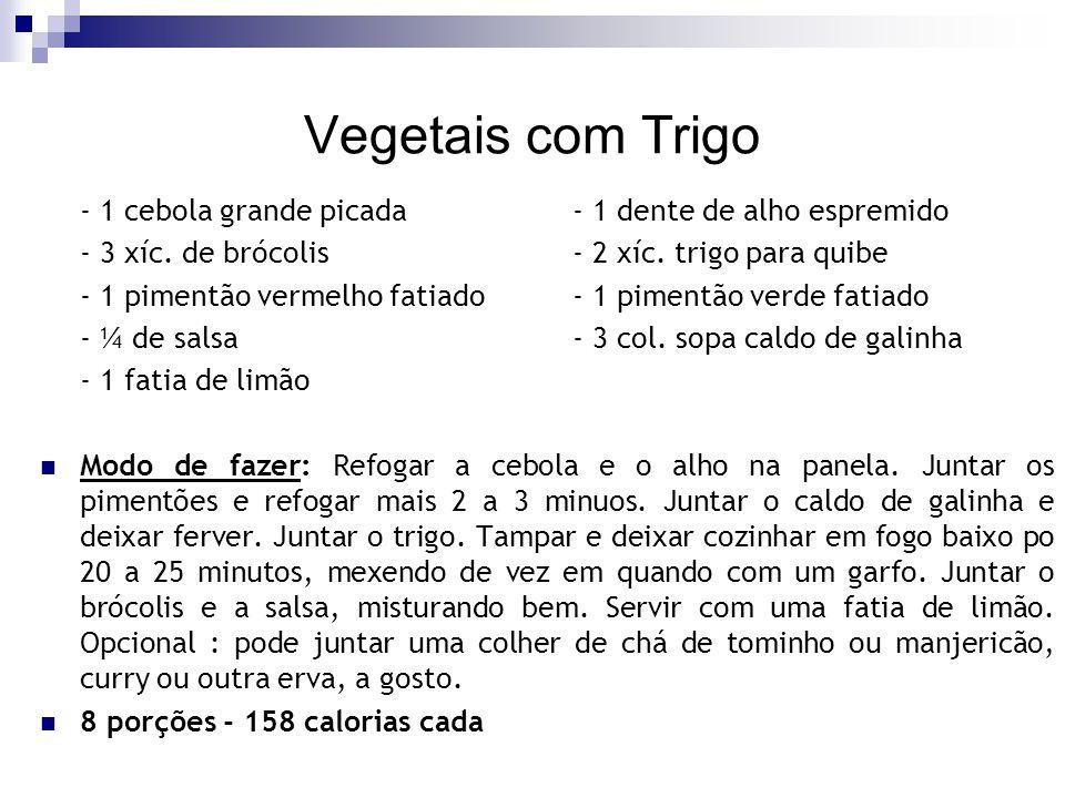 Vegetais com Trigo - 1 cebola grande picada- 1 dente de alho espremido - 3 xíc. de brócolis- 2 xíc. trigo para quibe - 1 pimentão vermelho fatiado- 1
