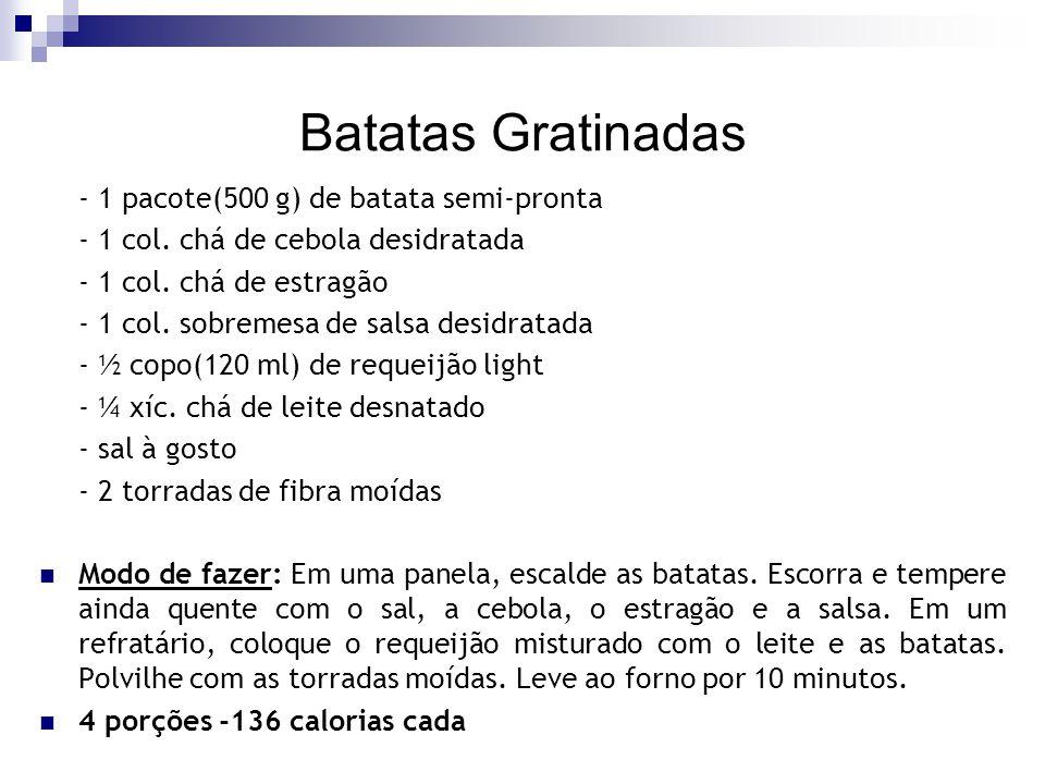 Batatas Gratinadas - 1 pacote(500 g) de batata semi-pronta - 1 col. chá de cebola desidratada - 1 col. chá de estragão - 1 col. sobremesa de salsa des
