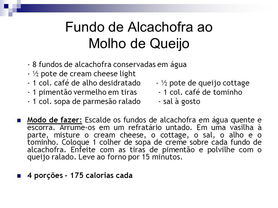 Fundo de Alcachofra ao Molho de Queijo - 8 fundos de alcachofra conservadas em água - ½ pote de cream cheese light - 1 col. café de alho desidratado-