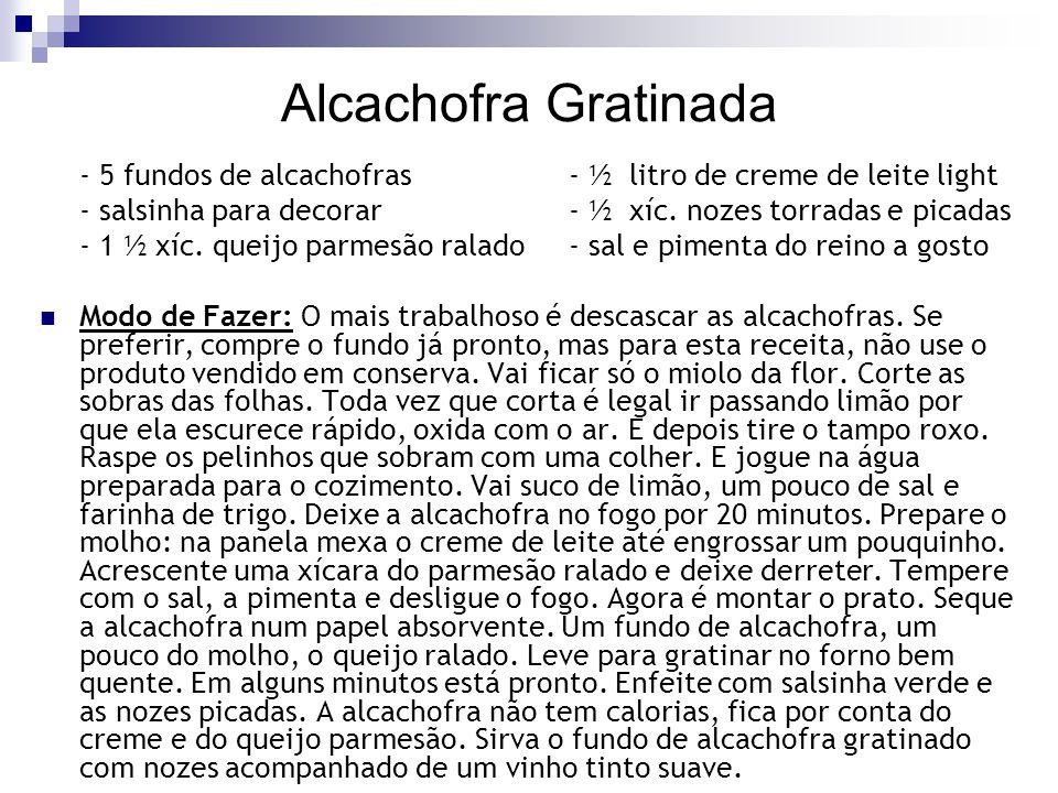 Alcachofra Gratinada - 5 fundos de alcachofras - ½ litro de creme de leite light - salsinha para decorar - ½ xíc. nozes torradas e picadas - 1 ½ xíc.