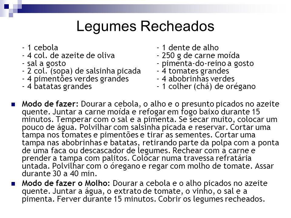 Legumes Recheados - 1 cebola - 1 dente de alho - 4 col. de azeite de oliva - 250 g de carne moída - sal a gosto- pimenta-do-reino a gosto - 2 col. (so