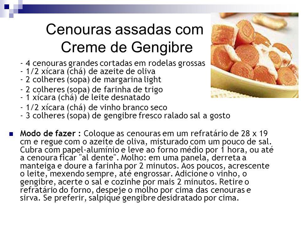 Cenouras assadas com Creme de Gengibre - 4 cenouras grandes cortadas em rodelas grossas - 1/2 xícara (chá) de azeite de oliva - 2 colheres (sopa) de m