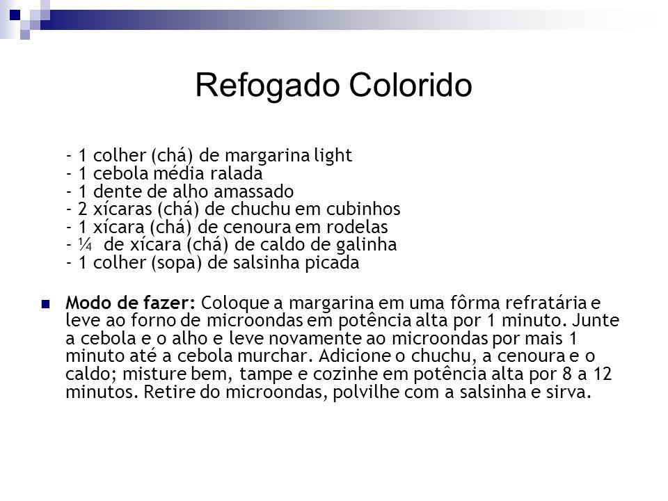 Refogado Colorido - 1 colher (chá) de margarina light - 1 cebola média ralada - 1 dente de alho amassado - 2 xícaras (chá) de chuchu em cubinhos - 1 x