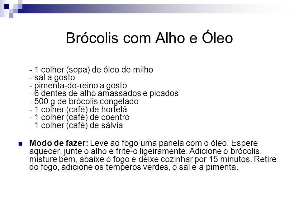 Brócolis com Alho e Óleo - 1 colher (sopa) de óleo de milho - sal a gosto - pimenta-do-reino a gosto - 6 dentes de alho amassados e picados - 500 g de