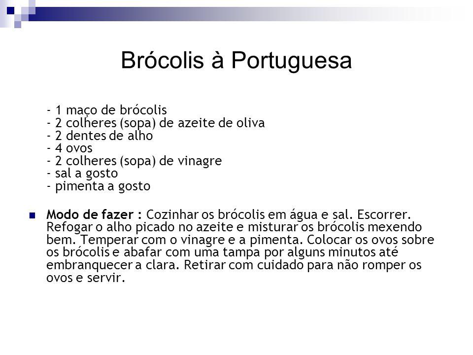 Brócolis à Portuguesa - 1 maço de brócolis - 2 colheres (sopa) de azeite de oliva - 2 dentes de alho - 4 ovos - 2 colheres (sopa) de vinagre - sal a g