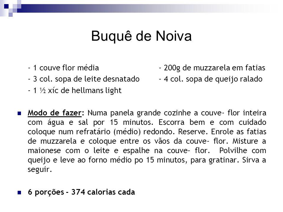 Buquê de Noiva - 1 couve flor média- 200g de muzzarela em fatias - 3 col. sopa de leite desnatado- 4 col. sopa de queijo ralado - 1 ½ xíc de hellmans