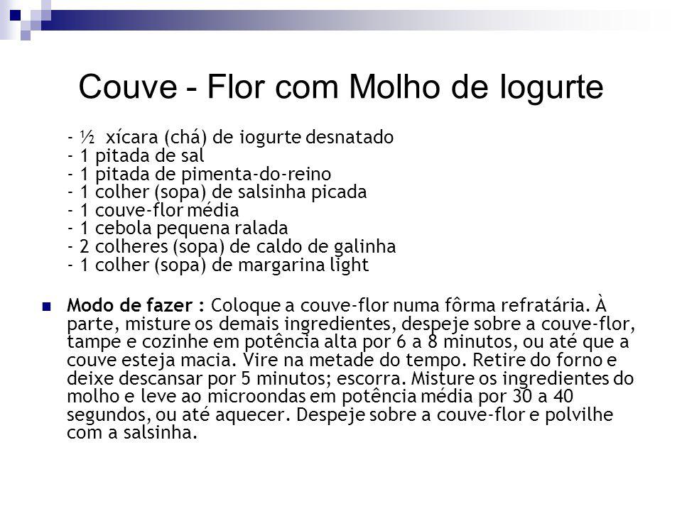 Couve - Flor com Molho de Iogurte - ½ xícara (chá) de iogurte desnatado - 1 pitada de sal - 1 pitada de pimenta-do-reino - 1 colher (sopa) de salsinha