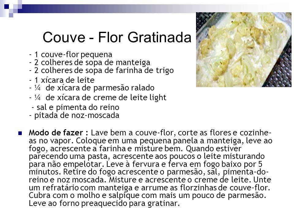 Couve - Flor Gratinada - 1 couve-flor pequena - 2 colheres de sopa de manteiga - 2 colheres de sopa de farinha de trigo - 1 xícara de leite - ¼ de xíc