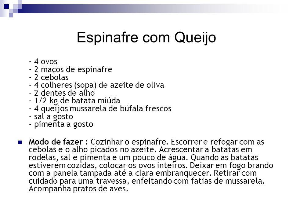 Espinafre com Queijo - 4 ovos - 2 maços de espinafre - 2 cebolas - 4 colheres (sopa) de azeite de oliva - 2 dentes de alho - 1/2 kg de batata miúda -