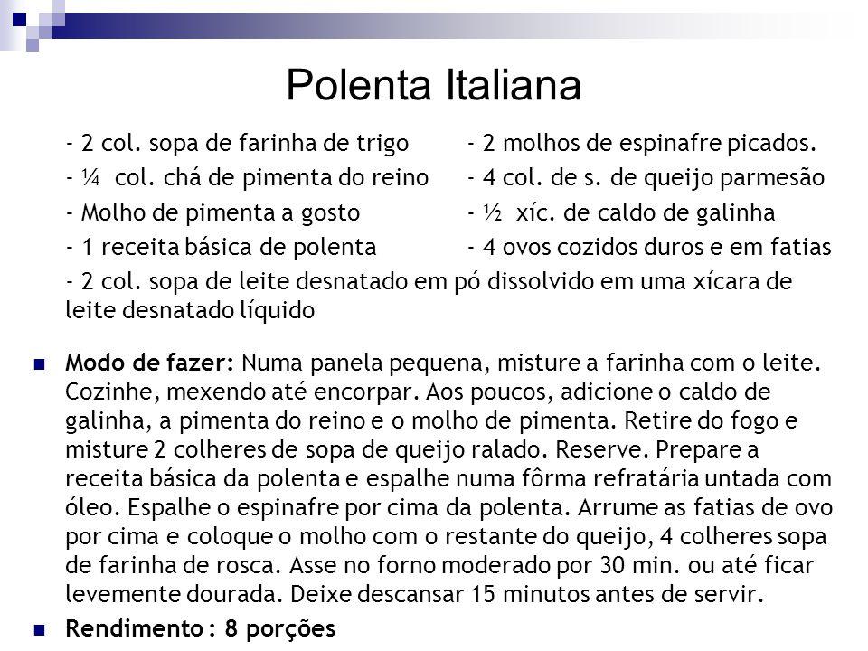 Polenta Italiana - 2 col. sopa de farinha de trigo - 2 molhos de espinafre picados. - ¼ col. chá de pimenta do reino- 4 col. de s. de queijo parmesão