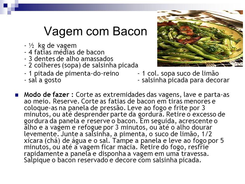 Vagem com Bacon - ½ kg de vagem - 4 fatias médias de bacon - 3 dentes de alho amassados - 2 colheres (sopa) de salsinha picada - 1 pitada de pimenta-d