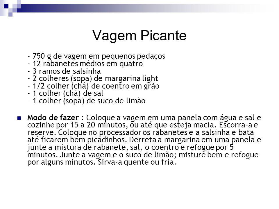 Vagem Picante - 750 g de vagem em pequenos pedaços - 12 rabanetes médios em quatro - 3 ramos de salsinha - 2 colheres (sopa) de margarina light - 1/2
