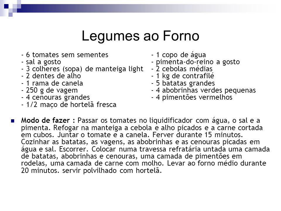 Legumes ao Forno - 6 tomates sem sementes- 1 copo de água - sal a gosto- pimenta-do-reino a gosto - 3 colheres (sopa) de manteiga light - 2 cebolas mé