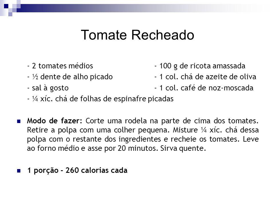 Tomate Recheado - 2 tomates médios- 100 g de ricota amassada - ½ dente de alho picado- 1 col. chá de azeite de oliva - sal à gosto- 1 col. café de noz