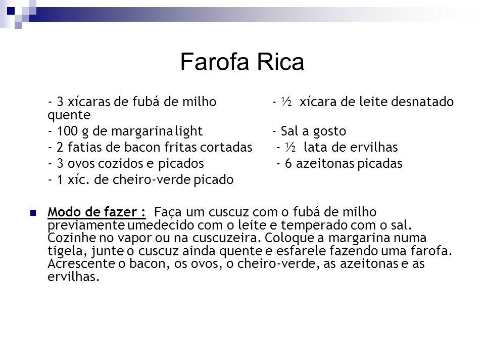 Farofa Rica - 3 xícaras de fubá de milho- ½ xícara de leite desnatado quente - 100 g de margarinalight- Sal a gosto - 2 fatias de bacon fritas cortada