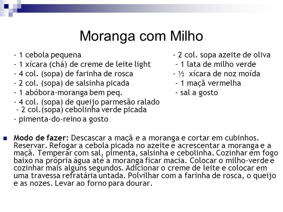 Moranga com Milho - 1 cebola pequena- 2 col. sopa azeite de oliva - 1 xícara (chá) de creme de leite light - 1 lata de milho verde - 4 col. (sopa) de