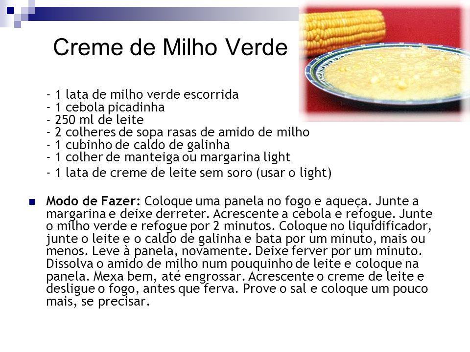 Creme de Milho Verde - 1 lata de milho verde escorrida - 1 cebola picadinha - 250 ml de leite - 2 colheres de sopa rasas de amido de milho - 1 cubinho