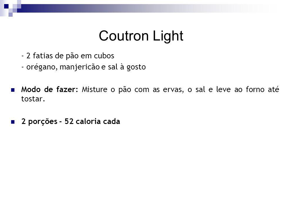 Coutron Light - 2 fatias de pão em cubos - orégano, manjericão e sal à gosto Modo de fazer: Misture o pão com as ervas, o sal e leve ao forno até tost