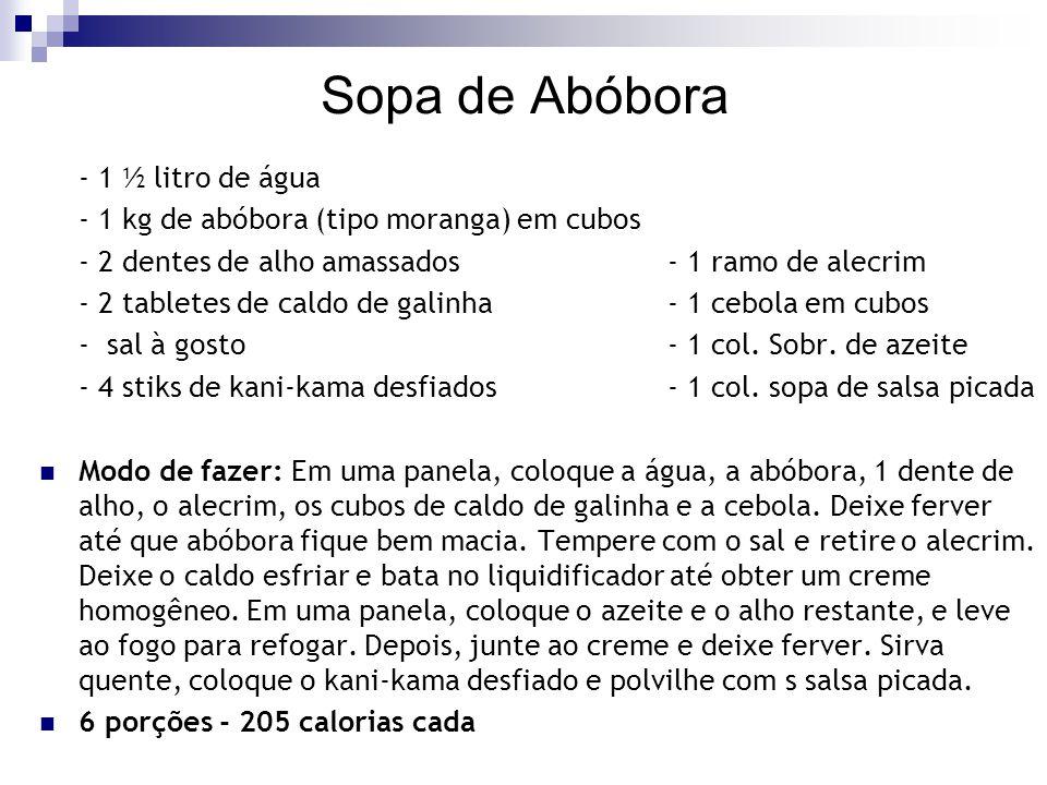 Sopa de Abóbora - 1 ½ litro de água - 1 kg de abóbora (tipo moranga) em cubos - 2 dentes de alho amassados- 1 ramo de alecrim - 2 tabletes de caldo de