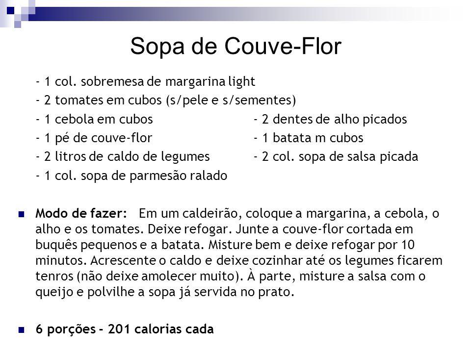 Sopa de Couve-Flor - 1 col. sobremesa de margarina light - 2 tomates em cubos (s/pele e s/sementes) - 1 cebola em cubos- 2 dentes de alho picados - 1