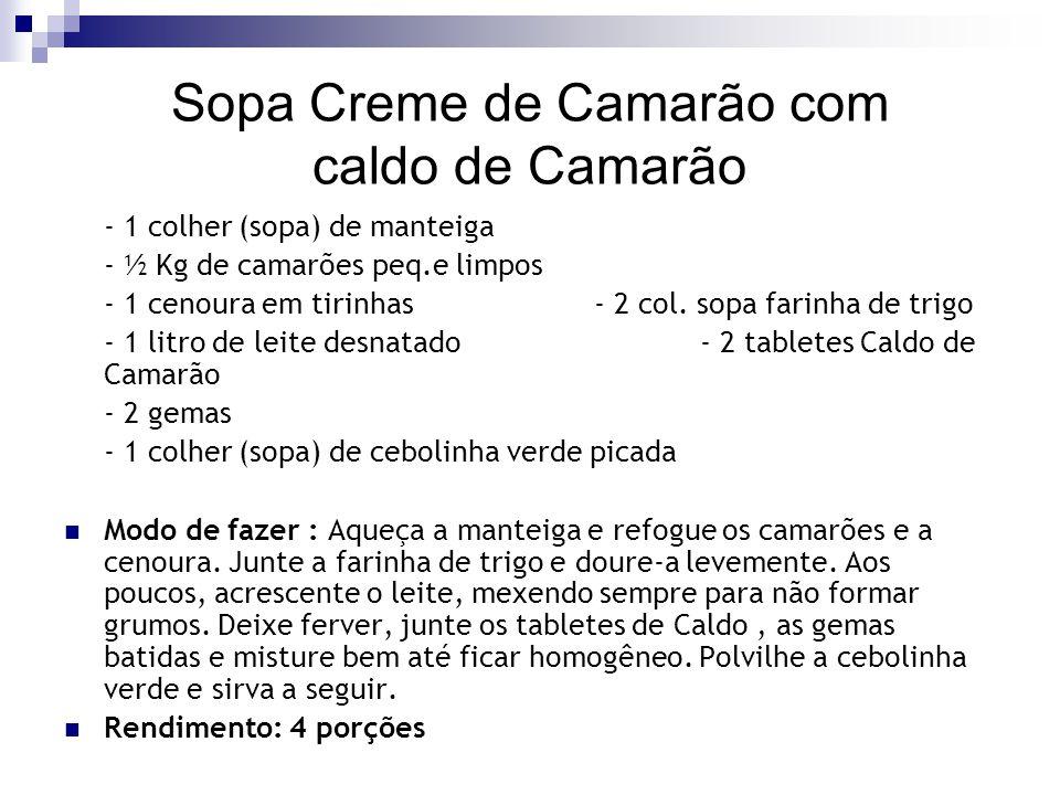 Sopa Creme de Camarão com caldo de Camarão - 1 colher (sopa) de manteiga - ½ Kg de camarões peq.e limpos - 1 cenoura em tirinhas - 2 col. sopa farinha