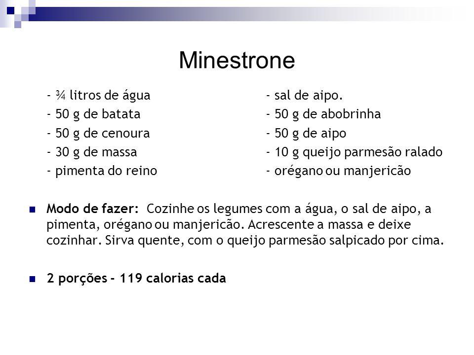 Minestrone - ¾ litros de água - sal de aipo. - 50 g de batata- 50 g de abobrinha - 50 g de cenoura - 50 g de aipo - 30 g de massa- 10 g queijo parmesã