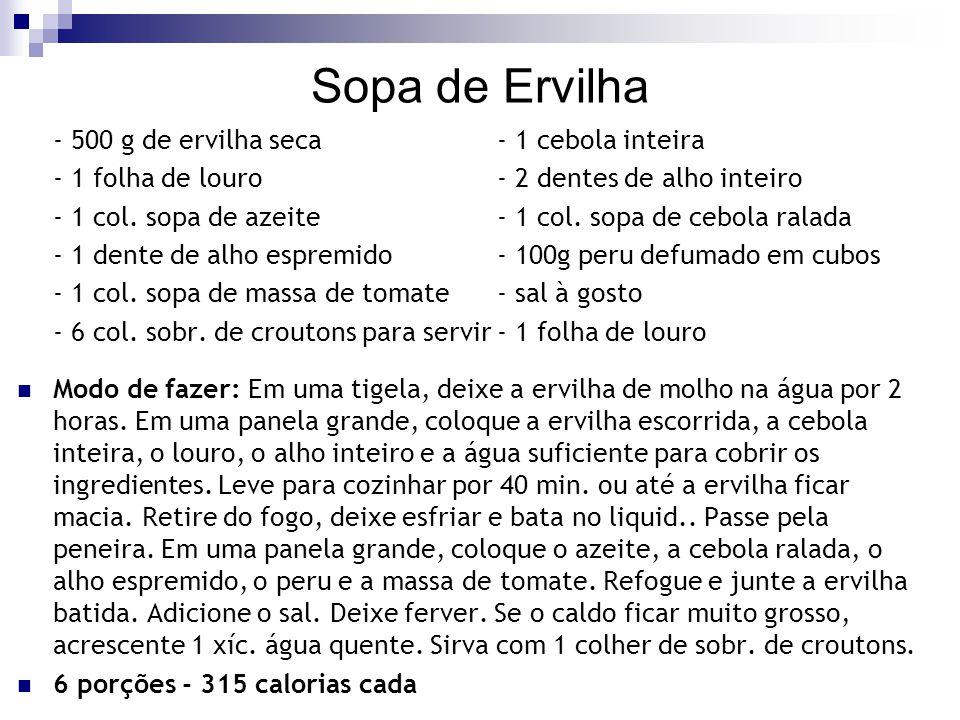 Sopa de Ervilha - 500 g de ervilha seca - 1 cebola inteira - 1 folha de louro- 2 dentes de alho inteiro - 1 col. sopa de azeite- 1 col. sopa de cebola