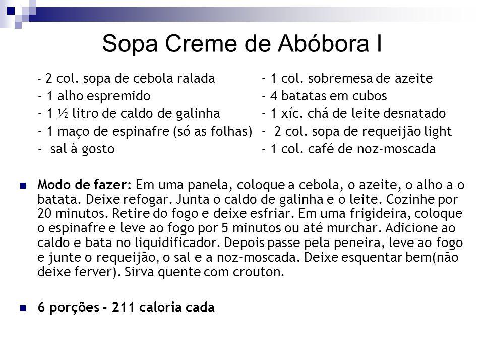 Sopa Creme de Abóbora I - 2 col. sopa de cebola ralada - 1 col. sobremesa de azeite - 1 alho espremido- 4 batatas em cubos - 1 ½ litro de caldo de gal