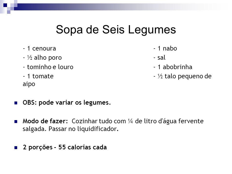 Sopa de Seis Legumes - 1 cenoura - 1 nabo - ½ alho poro- sal - tominho e louro - 1 abobrinha - 1 tomate - ½ talo pequeno de aipo OBS: pode variar os l
