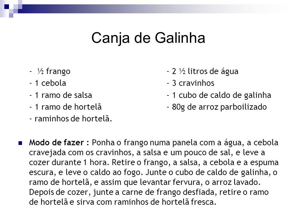 Canja de Galinha - ½ frango - 2 ½ litros de água - 1 cebola - 3 cravinhos - 1 ramo de salsa - 1 cubo de caldo de galinha - 1 ramo de hortelã - 80g de
