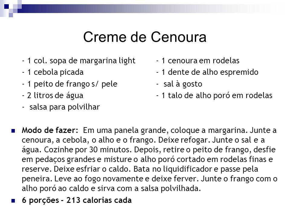 Creme de Cenoura - 1 col. sopa de margarina light- 1 cenoura em rodelas - 1 cebola picada- 1 dente de alho espremido - 1 peito de frango s/ pele- sal