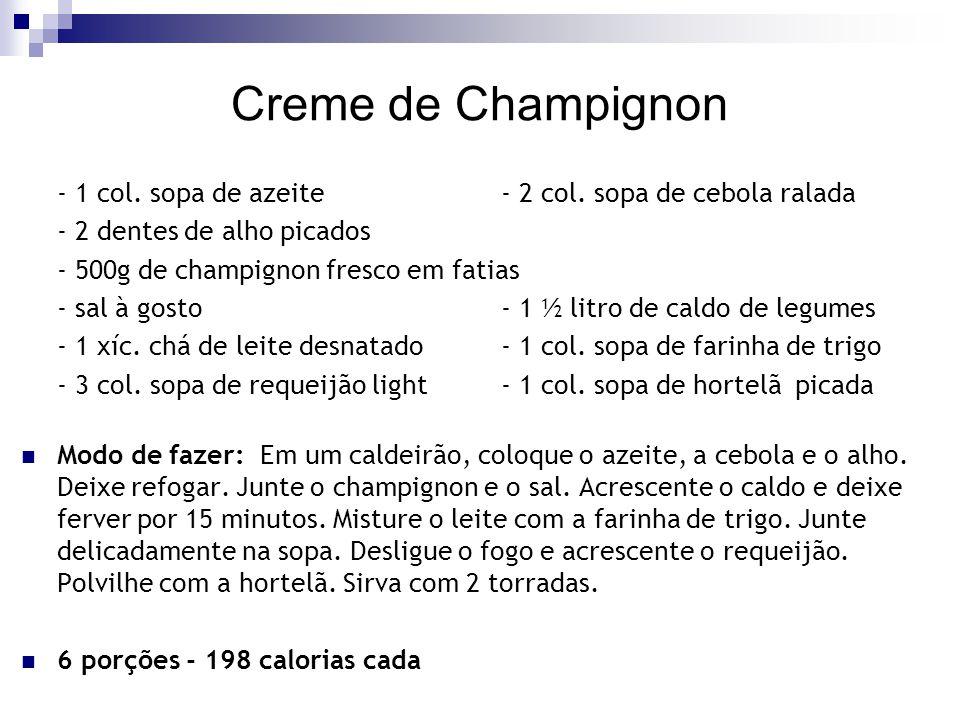 Creme de Champignon - 1 col. sopa de azeite- 2 col. sopa de cebola ralada - 2 dentes de alho picados - 500g de champignon fresco em fatias - sal à gos