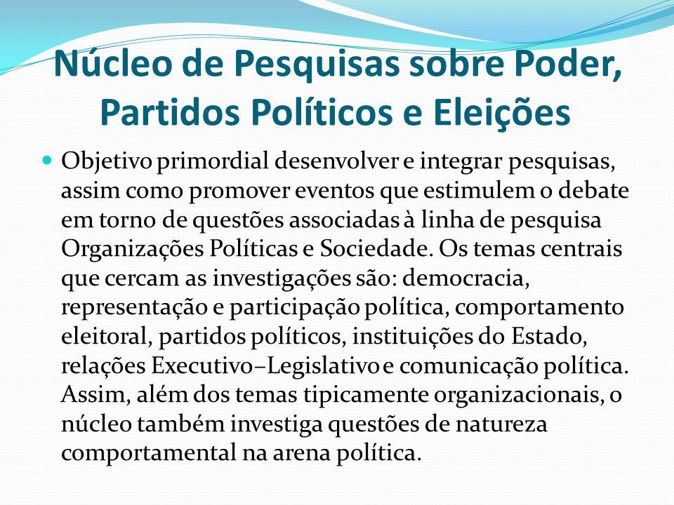 Núcleo de Pesquisas sobre Poder, Partidos Políticos e Eleições Objetivo primordial desenvolver e integrar pesquisas, assim como promover eventos que e