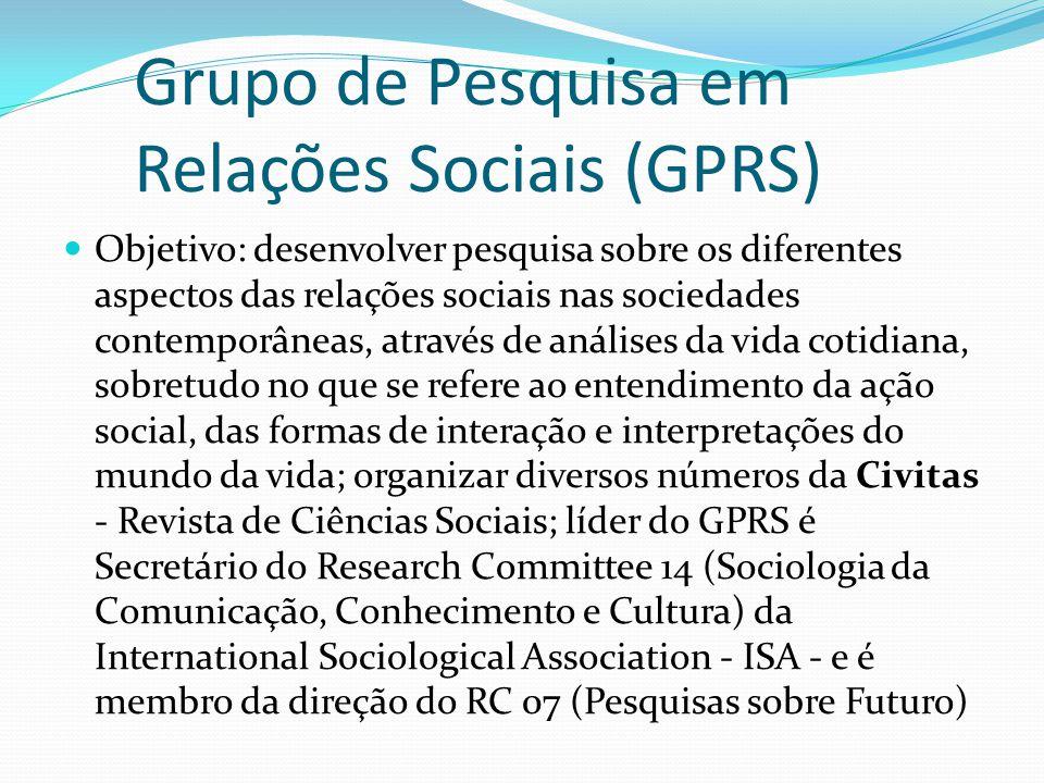 Grupo de Pesquisa em Relações Sociais (GPRS) Objetivo: desenvolver pesquisa sobre os diferentes aspectos das relações sociais nas sociedades contempor