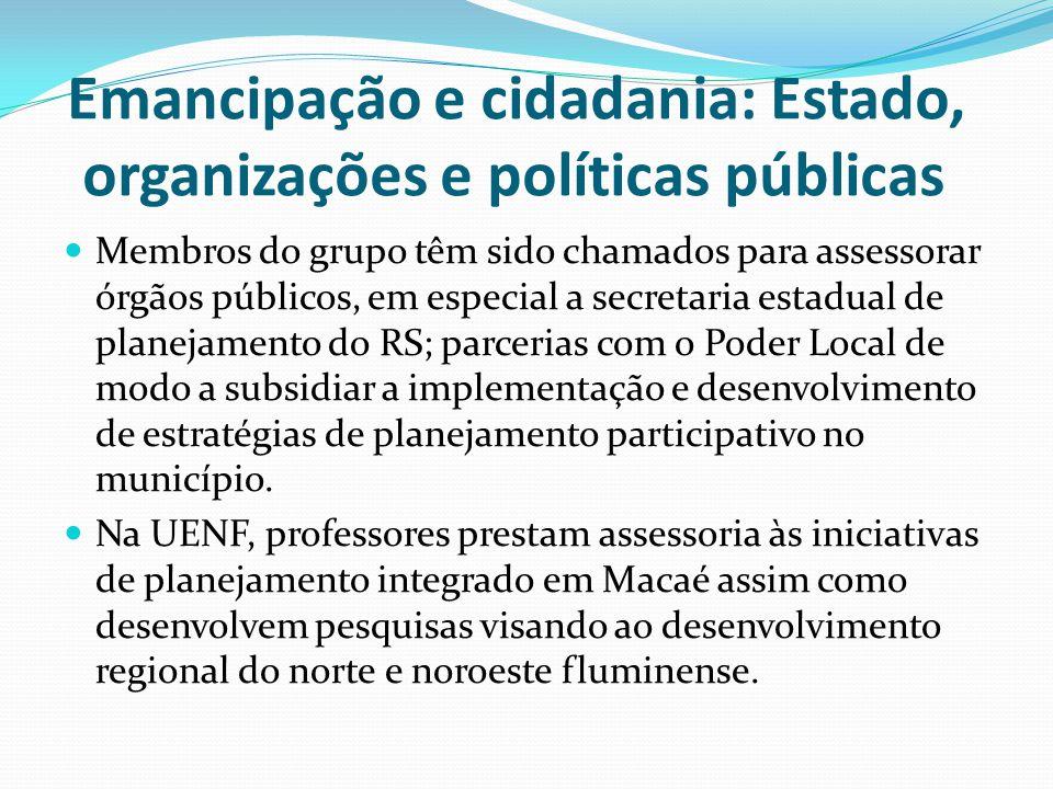 Emancipação e cidadania: Estado, organizações e políticas públicas Membros do grupo têm sido chamados para assessorar órgãos públicos, em especial a s