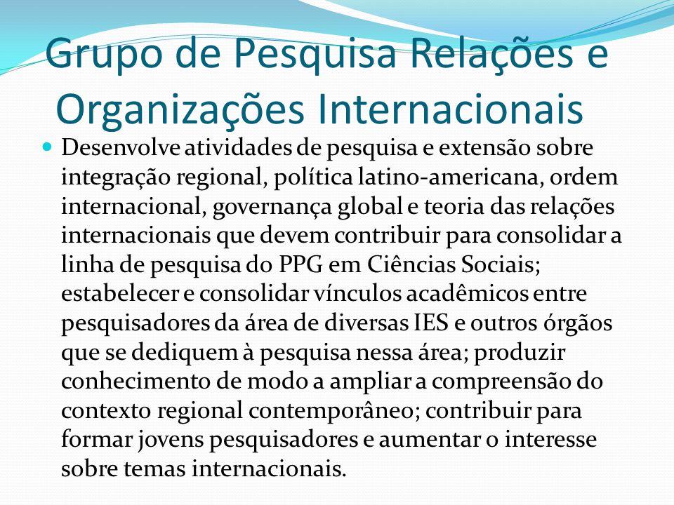 Grupo de Pesquisa Relações e Organizações Internacionais Desenvolve atividades de pesquisa e extensão sobre integração regional, política latino-ameri