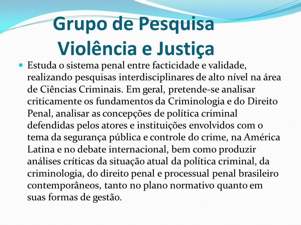 Grupo de Pesquisa Violência e Justiça Estuda o sistema penal entre facticidade e validade, realizando pesquisas interdisciplinares de alto nível na ár