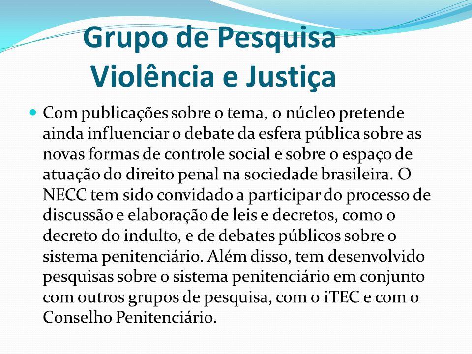 Grupo de Pesquisa Violência e Justiça Com publicações sobre o tema, o núcleo pretende ainda influenciar o debate da esfera pública sobre as novas form